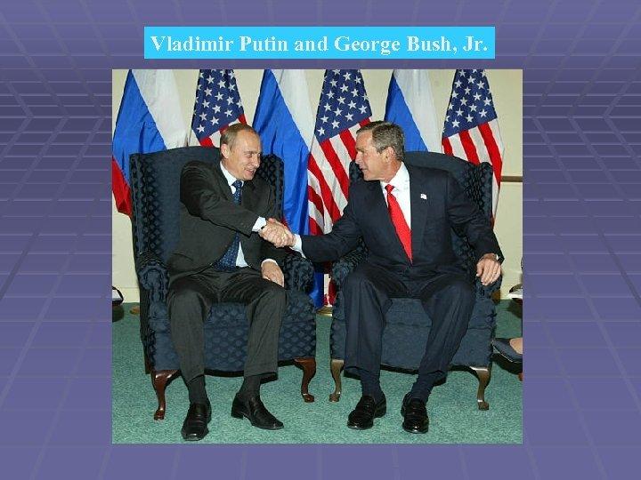 Vladimir Putin and George Bush, Jr.