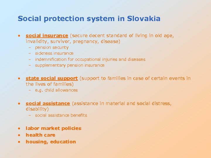 Social protection system in Slovakia • social insurance (secure decent standard of living in