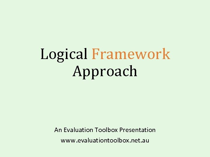 Logical Framework Approach An Evaluation Toolbox Presentation www. evaluationtoolbox. net. au