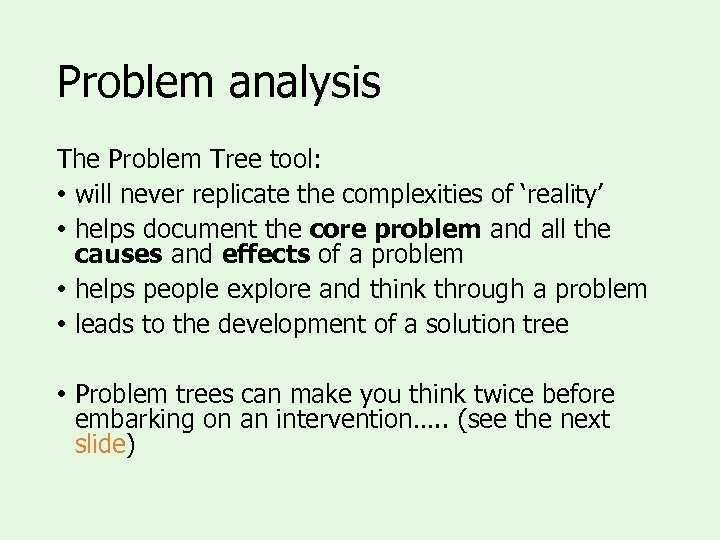 Problem analysis The Problem Tree tool: • will never replicate the complexities of 'reality'