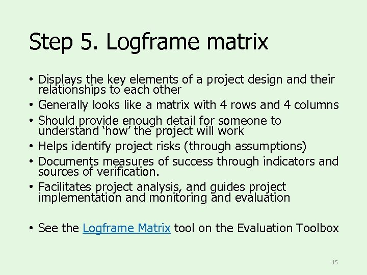 Step 5. Logframe matrix • Displays the key elements of a project design and