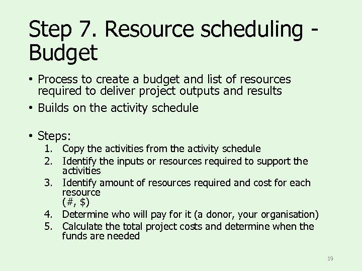 Step 7. Resource scheduling Budget • Process to create a budget and list of
