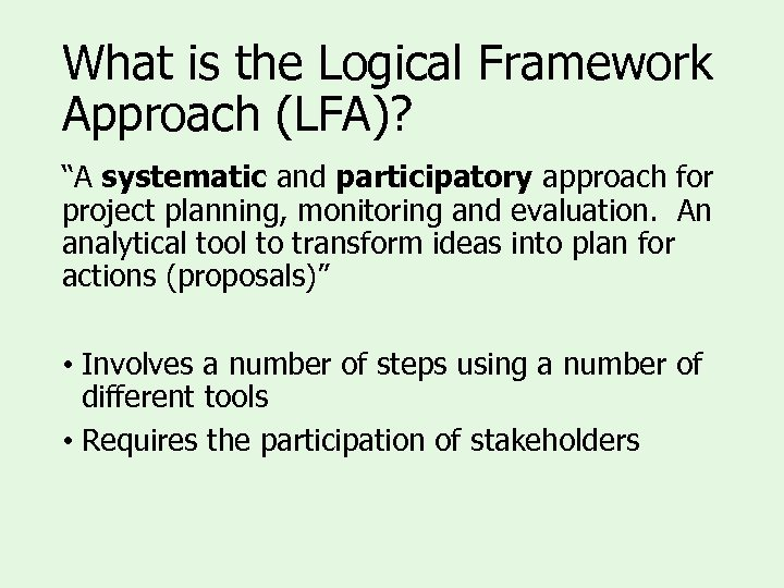 "What is the Logical Framework Approach (LFA)? ""A systematic and participatory approach for project"