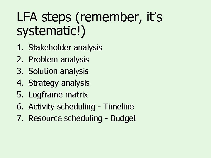 LFA steps (remember, it's systematic!) 1. 2. 3. 4. 5. 6. 7. Stakeholder analysis