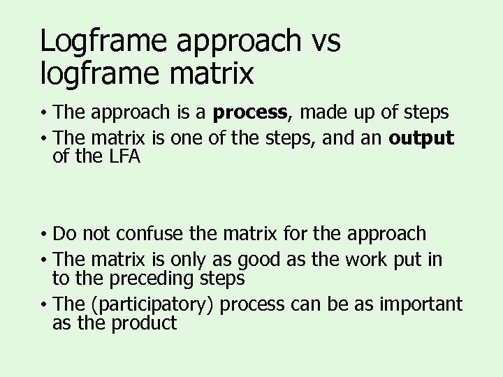 Logframe approach vs logframe matrix • The approach is a process, made up of