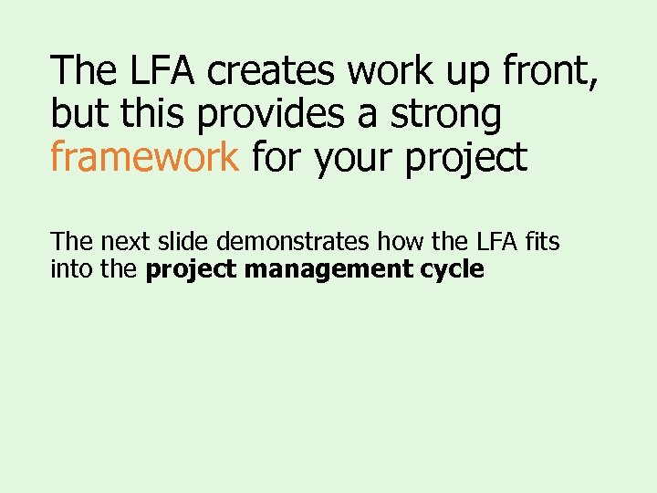 The LFA creates work up front, but this provides a strong framework for your