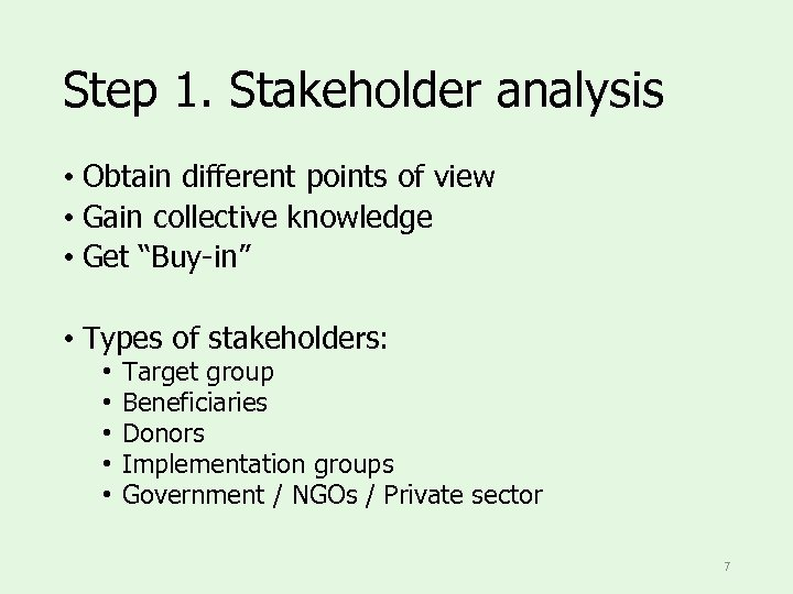 Step 1. Stakeholder analysis • Obtain different points of view • Gain collective knowledge