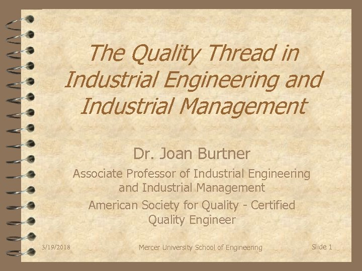 The Quality Thread in Industrial Engineering and Industrial Management Dr. Joan Burtner Associate Professor