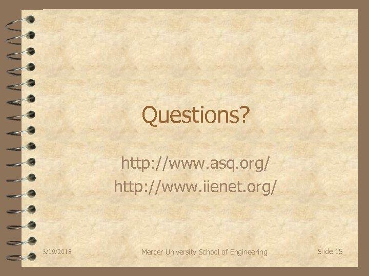 Questions? http: //www. asq. org/ http: //www. iienet. org/ 3/19/2018 Mercer University School of