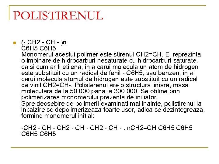 POLISTIRENUL n (- CH 2 - CH - )n. C 6 H 5 Monomerul