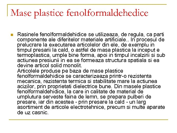 Mase plastice fenolformaldehedice n Rasinele fenolformaldehidice se utilizeaza, de regula, ca parti componente ale