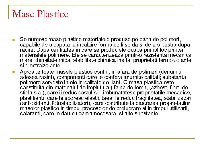 Mase Plastice n n Se numesc mase plastice materialele produse pe baza de polimeri,