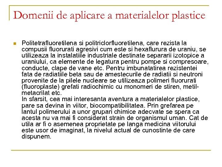 Domenii de aplicare a materialelor plastice n Politetrafluoretilena si politriclorfluoretilena, care rezista la compusii