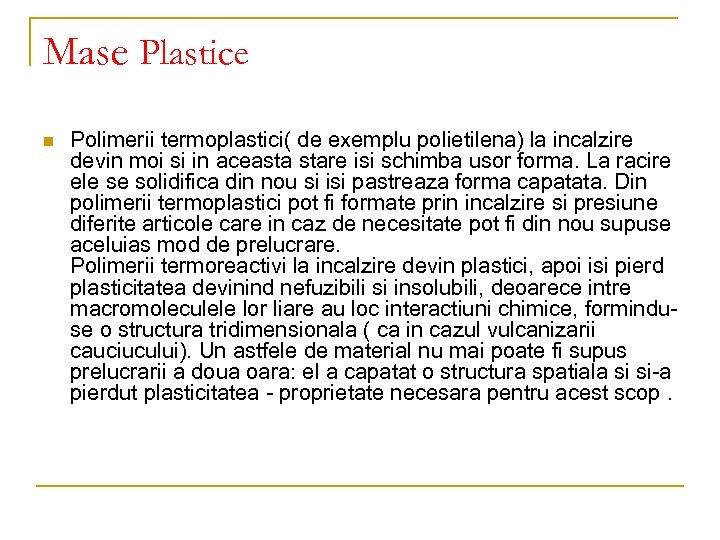 Mase Plastice n Polimerii termoplastici( de exemplu polietilena) la incalzire devin moi si in