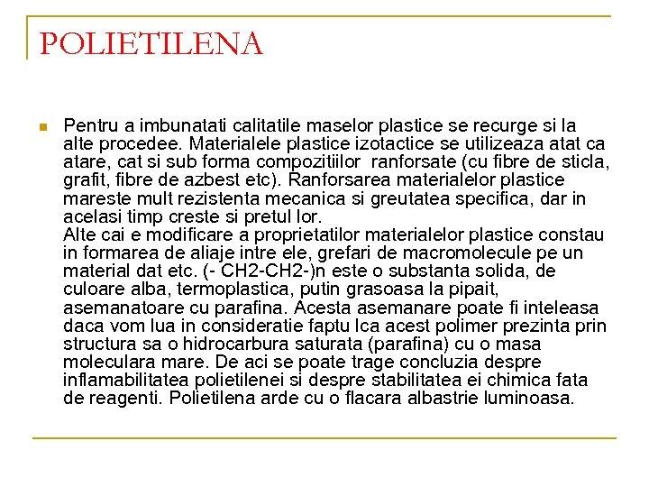 POLIETILENA n Pentru a imbunatati calitatile maselor plastice se recurge si la alte procedee.
