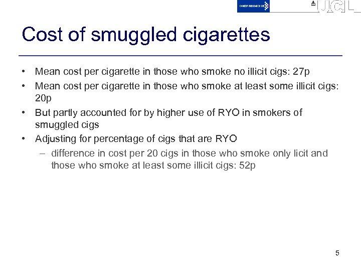 Cost of smuggled cigarettes • Mean cost per cigarette in those who smoke no