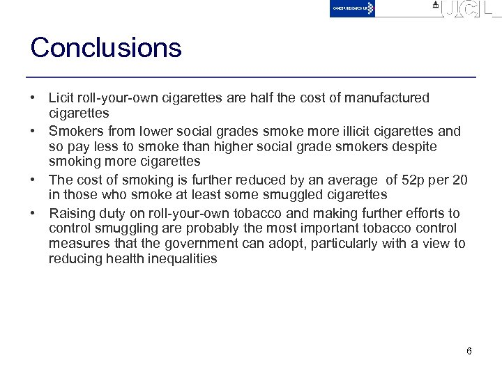 Conclusions • Licit roll-your-own cigarettes are half the cost of manufactured cigarettes • Smokers