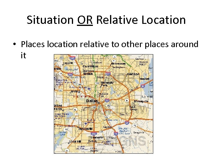 Situation OR Relative Location • Places location relative to other places around it