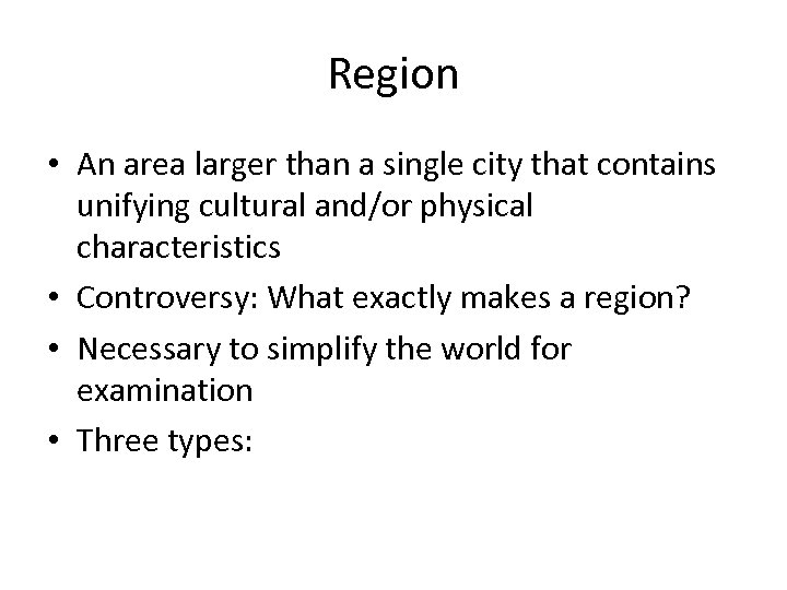 Region • An area larger than a single city that contains unifying cultural and/or