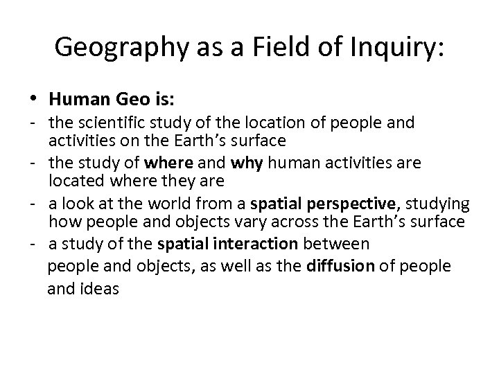Geography as a Field of Inquiry: • Human Geo is: - the scientific study
