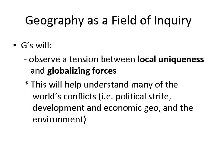 Geography as a Field of Inquiry • G's will: - observe a tension between