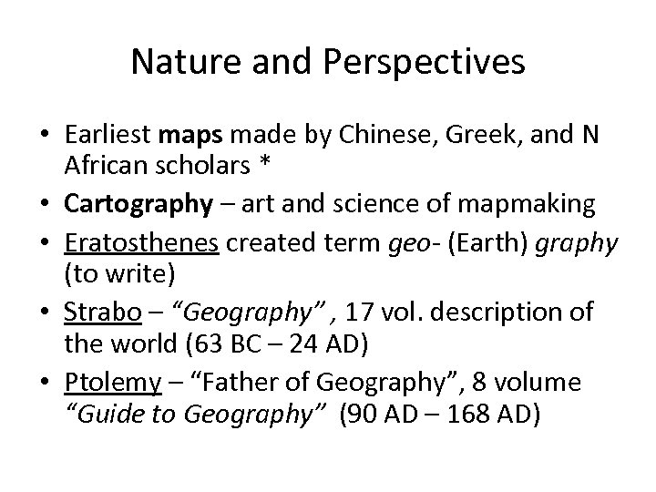 Nature and Perspectives • Earliest maps made by Chinese, Greek, and N African scholars