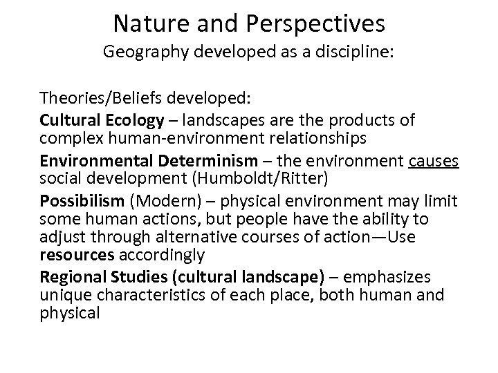 Nature and Perspectives Geography developed as a discipline: Theories/Beliefs developed: Cultural Ecology – landscapes