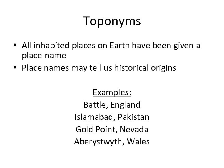 Toponyms • All inhabited places on Earth have been given a place-name • Place