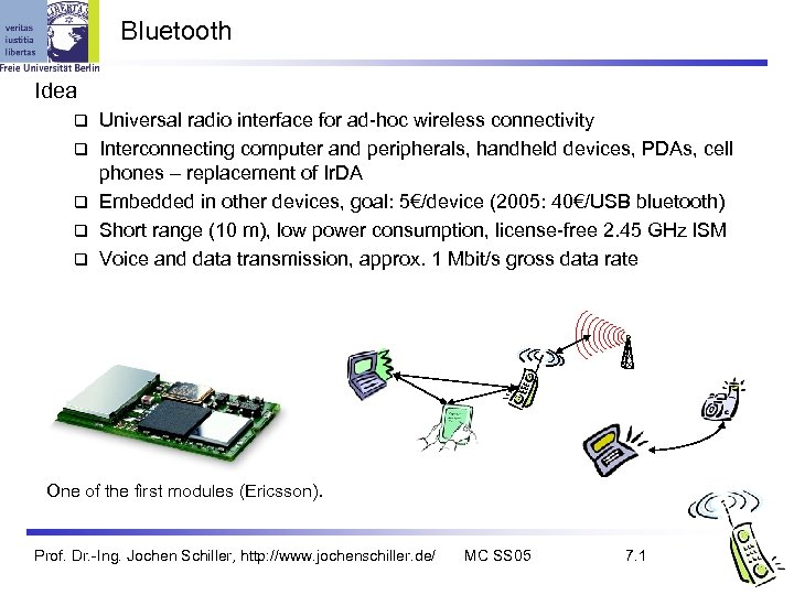 Bluetooth Idea q q q Universal radio interface for ad-hoc wireless connectivity Interconnecting computer