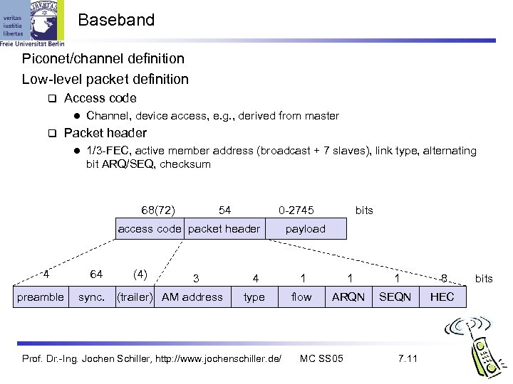 Baseband Piconet/channel definition Low-level packet definition q Access code l q Channel, device access,