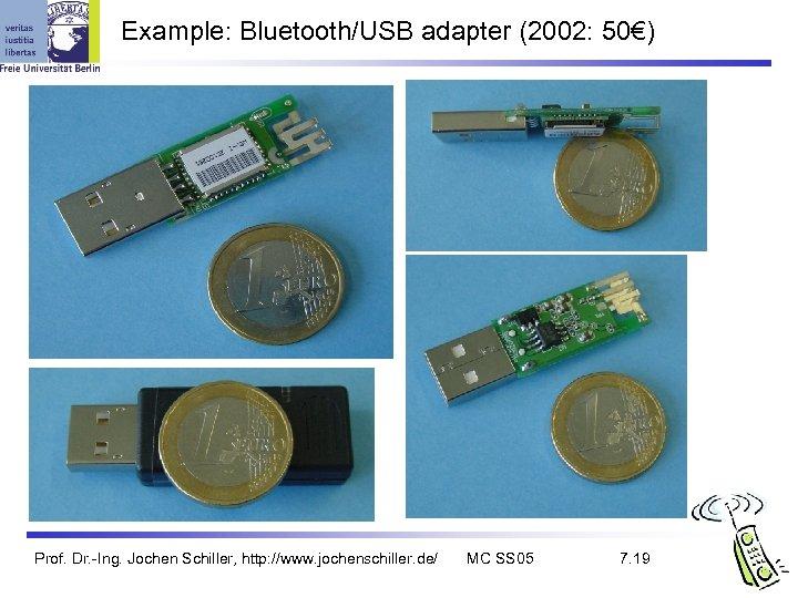 Example: Bluetooth/USB adapter (2002: 50€) Prof. Dr. -Ing. Jochen Schiller, http: //www. jochenschiller. de/