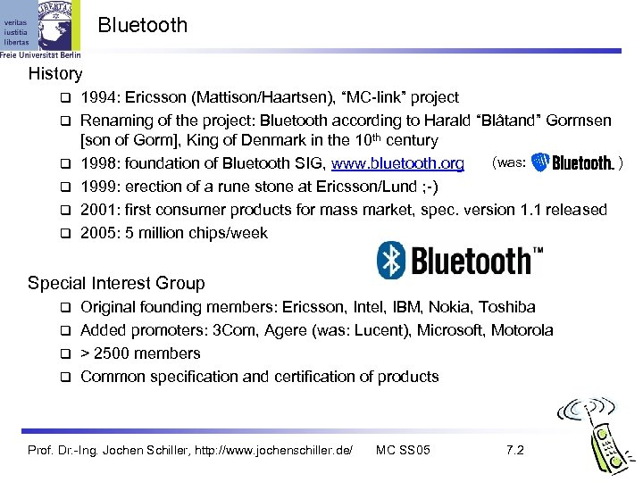 "Bluetooth History q q q 1994: Ericsson (Mattison/Haartsen), ""MC-link"" project Renaming of the project:"