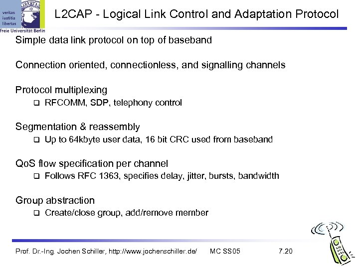 L 2 CAP - Logical Link Control and Adaptation Protocol Simple data link protocol