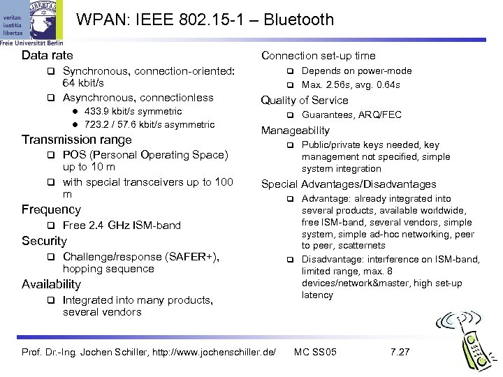 WPAN: IEEE 802. 15 -1 – Bluetooth Data rate Synchronous, connection-oriented: 64 kbit/s q
