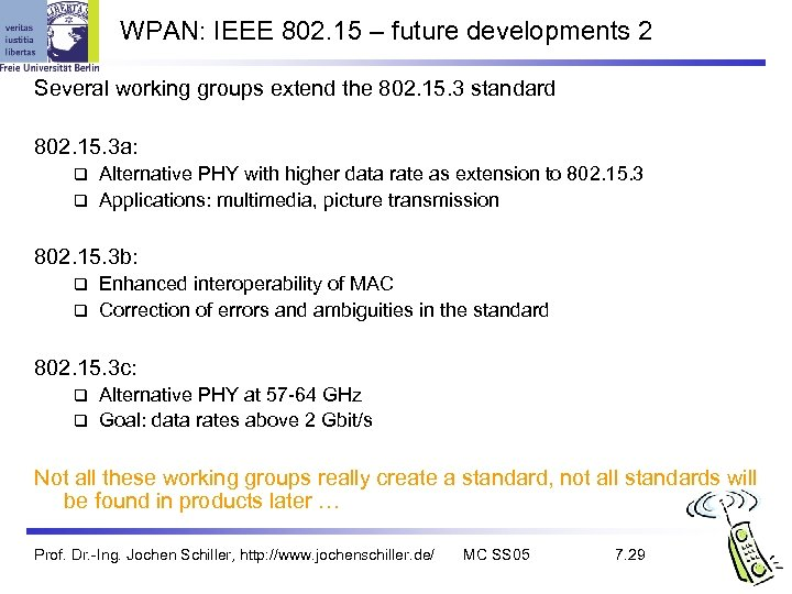 WPAN: IEEE 802. 15 – future developments 2 Several working groups extend the 802.