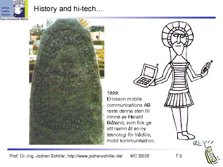 History and hi-tech… 1999: Ericsson mobile communications AB reste denna sten till minne av