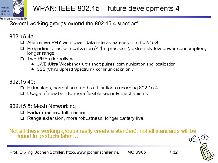 WPAN: IEEE 802. 15 – future developments 4 Several working groups extend the 802.