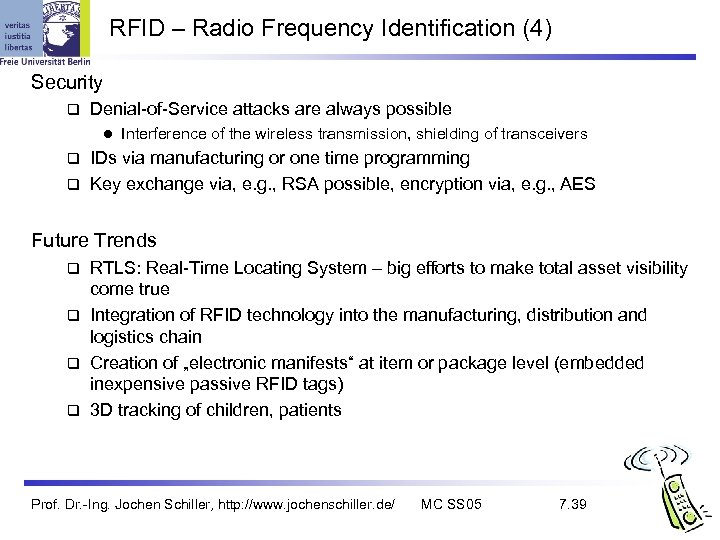 RFID – Radio Frequency Identification (4) Security q Denial-of-Service attacks are always possible l