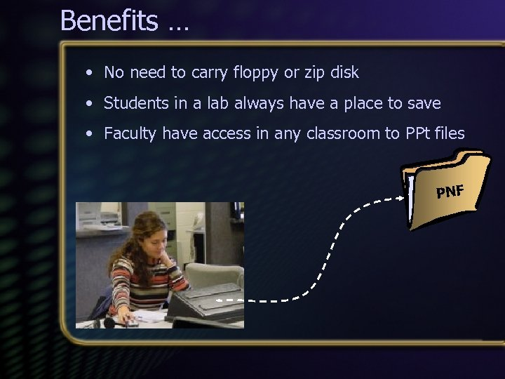 Benefits … • No need to carry floppy or zip disk • Students in