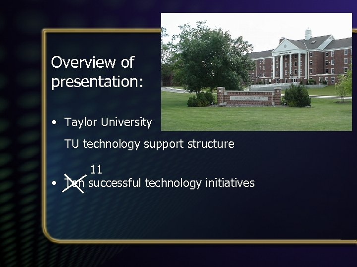 Overview of presentation: • Taylor University TU technology support structure 11 • Ten successful