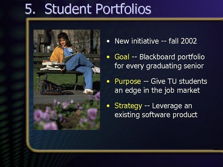 5. Student Portfolios • New initiative -- fall 2002 • Goal -- Blackboard portfolio