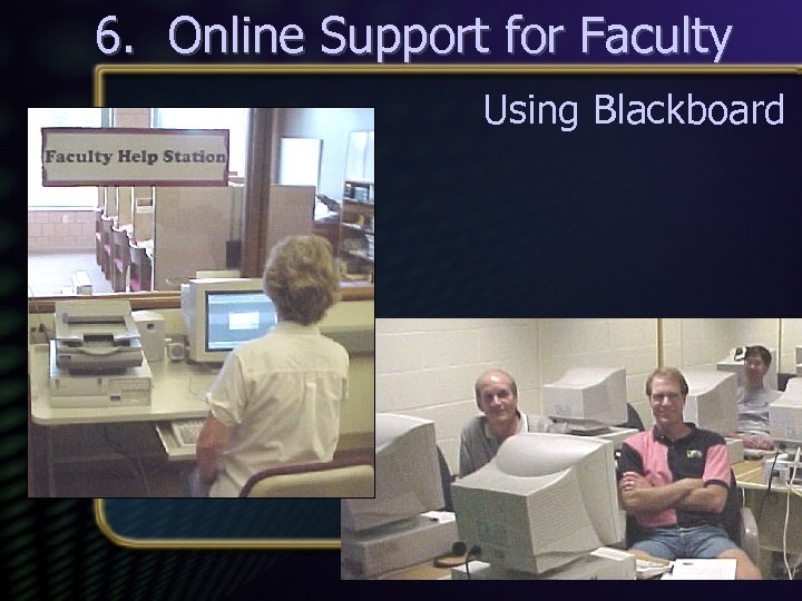 6. Online Support for Faculty Using Blackboard