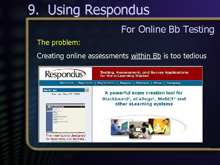 9. Using Respondus For Online Bb Testing The problem: Creating online assessments within Bb