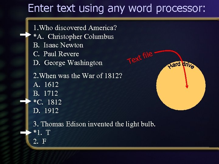 Enter text using any word processor: 1. Who discovered America? *A. Christopher Columbus B.