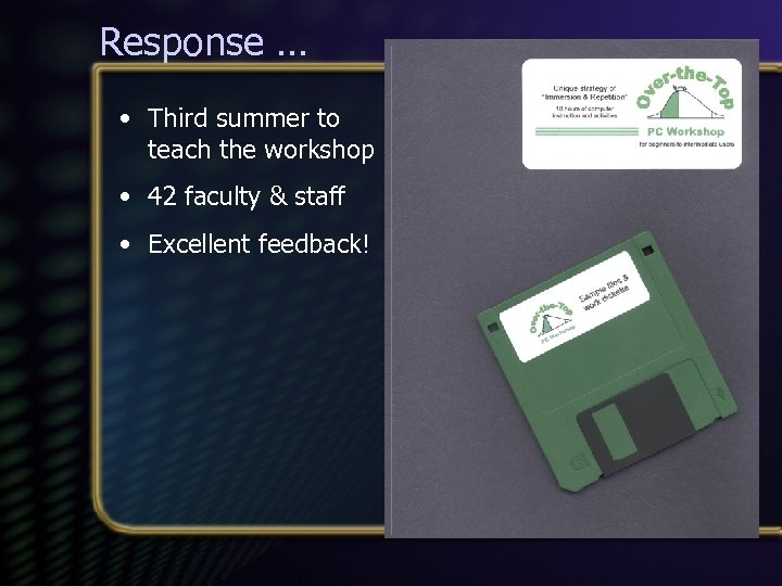 Response … • Third summer to teach the workshop • 42 faculty & staff
