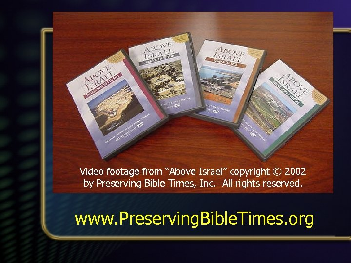 "Video footage from ""Above Israel"" copyright © 2002 by Preserving Bible Times, Inc. All"