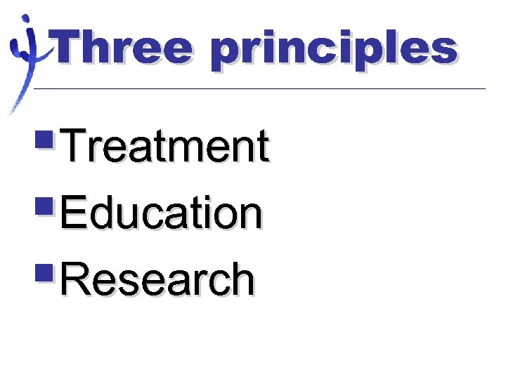 Three principles §Treatment §Education §Research
