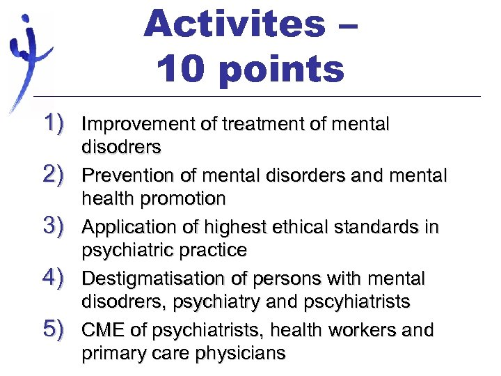Activites – 10 points 1) Improvement of treatment of mental 2) 3) 4) 5)