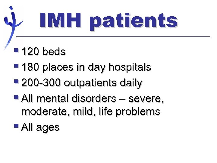 IMH patients § 120 beds § 180 places in day hospitals § 200 -300