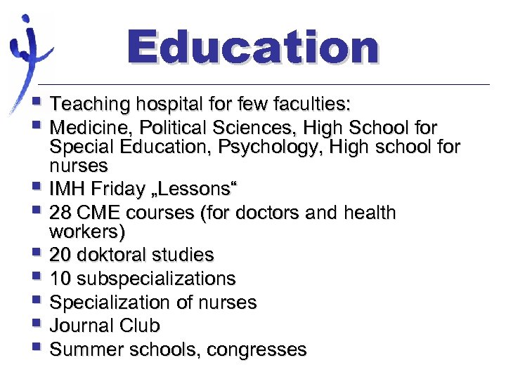 Education § Teaching hospital for few faculties: § Medicine, Political Sciences, High School for